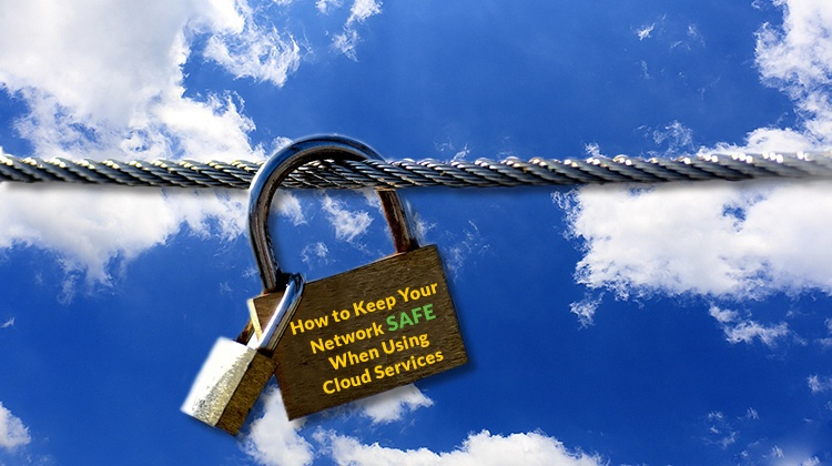 how-to-keep-your-network-safe-when-using-cloud-services.jpg