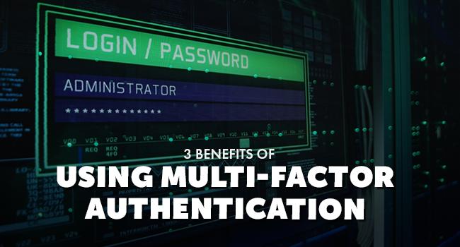 3 BENEFITS OF MULTI FACTOR AUTHENTICATION - Blog Photo