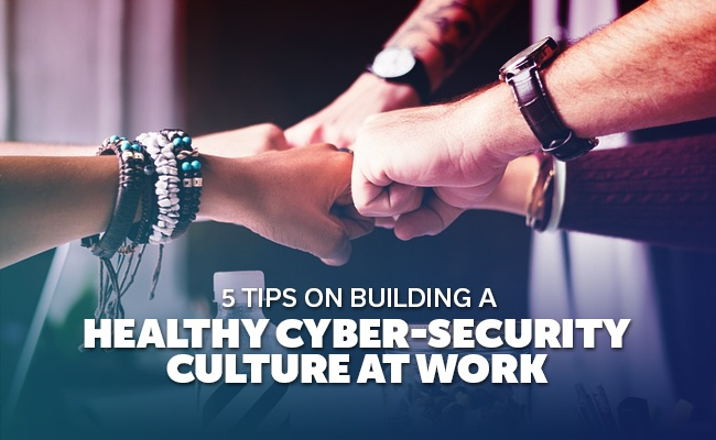 5-Tips-on-Building-a-Healthy-Cyber-Security-Culture-At-Work.jpg