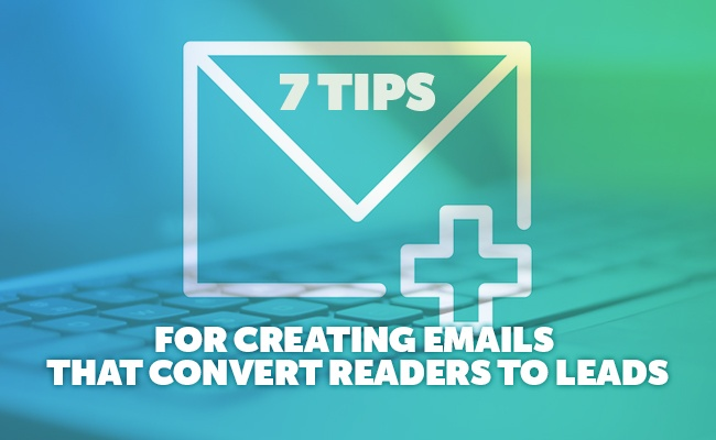 7-tips-for-creating-emails-that-convert-readers-to-leads.jpg