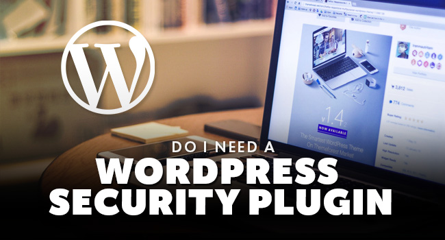 do-i-need-a-wordpress-security-plugin